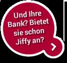 Und Ihre Bank? Bietet sie schon Jiffy an?